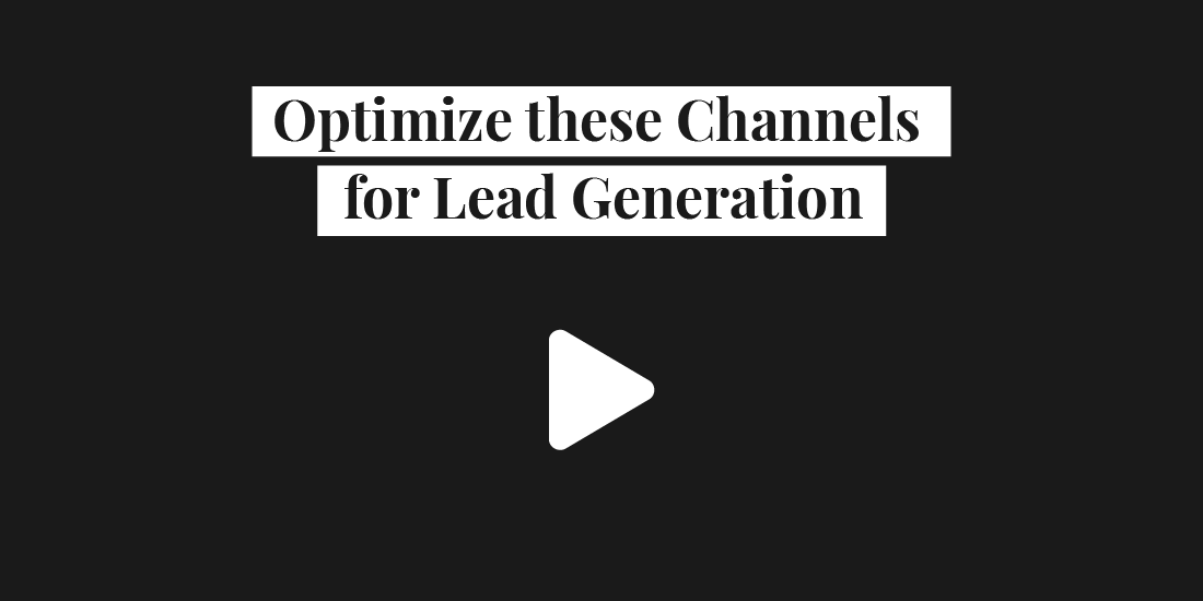 Optimize these Channels for Lead Generation