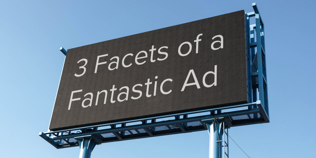 3 Facets of a Fantastic Ad